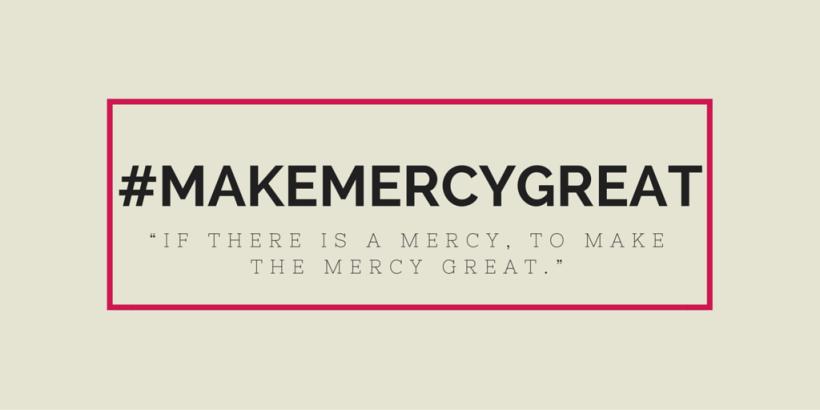 #MakeMercyGreat